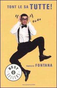 Foto Cover di Tont le sa tutte!, Libro di Fabrizio Fontana, edito da Mondadori