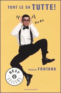 Libro Tont le sa tutte! Fabrizio Fontana