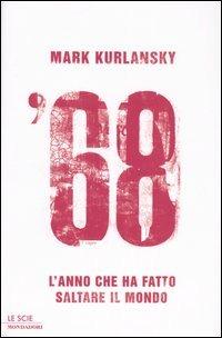 '68. L'anno che ha fatto saltare il mondo - Kurlansky Mark - wuz.it