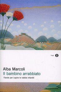 Libro Il bambino arrabbiato. Favole per capire le rabbie infantili Alba Marcoli