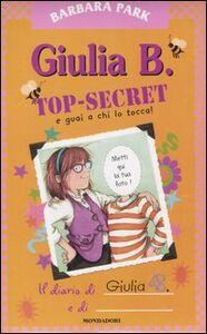 Libro Giulia B. Top-Secret e guai a chi lo tocca! Barbara Park