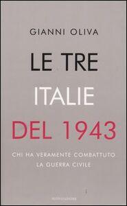 Libro Le tre Italie del 1943. Chi ha veramente combattuto la guerra civile Gianni Oliva
