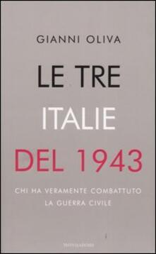 Le tre Italie del 1943. Chi ha veramente combattuto la guerra civile - Gianni Oliva - copertina