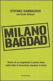 Milano-Bagdad. Diario di un magistrato in prima linea nella lotta al terrorismo islamico in Italia