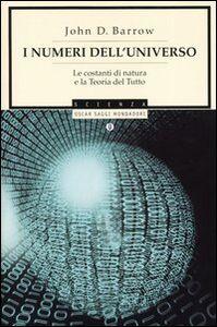 Libro I numeri dell'universo. Le costanti di natura e la teoria del tutto John D. Barrow