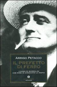 Libro Il prefetto di ferro. L'uomo di Mussolini che mise in ginocchio la mafia Arrigo Petacco