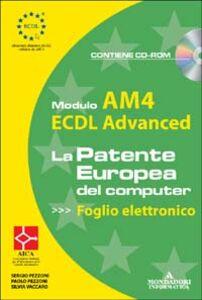 Libro ECDL Advanced. Modulo AM4. Foglio elettronico. Con CD-ROM Sergio Pezzoni , Paolo Pezzoni , Silvia Vaccaro