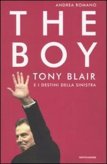 The boy. Tony Blair e i destini della sinistra -  Andrea Romano - copertina