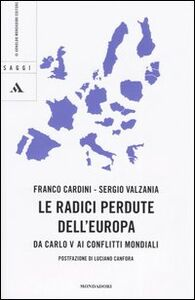 Libro Le radici perdute dell'Europa. Da Carlo V ai conflitti mondiali Franco Cardini , Sergio Valzania