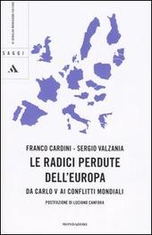 Le radici perdute dell'Europa. Da Carlo V ai conflitti mondiali