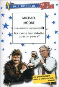 Libro Ma come hai ridotto questo paese? Michael Moore