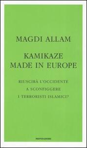 Libro Kamikaze made in Europe. Riuscirà l'Occidente a sconfiggere i terroristi islamici? Magdi Cristiano Allam