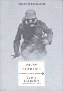 Libro Guerra alla guerra. 1914-1918: scene di orrore quotidiano Ernst Friedrich