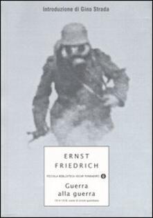 Guerra alla guerra. 1914-1918: scene di orrore quotidiano - Ernst Friedrich - copertina