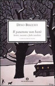 Foto Cover di Il panettone non bastò. Scritti, racconti e fiabe natalizie, Libro di Dino Buzzati, edito da Mondadori