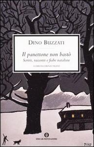 Libro Il panettone non bastò. Scritti, racconti e fiabe natalizie Dino Buzzati