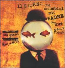 Il giorno che scambiai mio padre con due pesci rossi - Neil Gaiman,Dave McKean - copertina