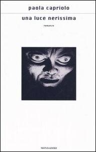 Foto Cover di Una luce nerissima, Libro di Paola Capriolo, edito da Mondadori