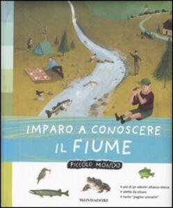 Foto Cover di Imparo a conoscere il fiume, Libro di  edito da Mondadori
