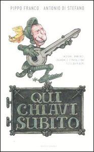 Libro Qui chiavi subito. Insegne, annunci, cognomi e strafalcioni tutti da ridere Pippo Franco , Antonio Di Stefano
