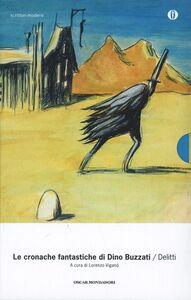 Libro Le cronache fantastiche: Delitti-Fantasmi Dino Buzzati