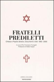 Fratelli prediletti. Chiesa e popolo ebraico. Documenti e fatti: 1965-2005.pdf