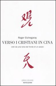 Libro Verso i cristiani in Cina. Visti da una rana dal fondo di un pozzo Roger Etchegaray