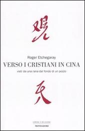 Verso i cristiani in Cina. Visti da una rana dal fondo di un pozzo