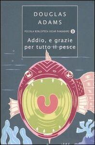 Foto Cover di Addio, e grazie per tutto il pesce, Libro di Douglas Adams, edito da Mondadori