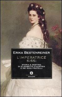 L' L' imperatrice Sissi. Storia e destino di Elisabetta d'Austria e dei suoi fratelli