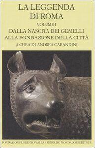 Libro La leggenda di Roma. Testo latino e greco a fronte. Vol. 1: Dalla nascita dei gemelli alla fondazione della città.