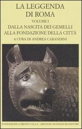 La leggenda di Roma. Testo latino e greco a fronte. Vol. 1: Dalla nascita dei gemelli alla fondazione della città.