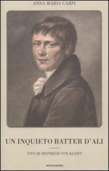 Un inquieto batter d'ali. Vita di Heinrich von Kleist - Anna M. Carpi - copertina