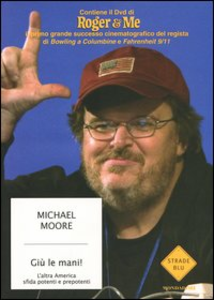 Libro Giù le mani! L'altra America sfida potenti e prepotenti. Con DVD Michael Moore