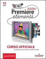Adobe Premiere Elements. Corso ufficiale. Con DVD-ROM