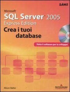 Libro Microsoft SQL Server 2005. Express edition. Crea i tuoi database. Con CD-ROM Alison Balter