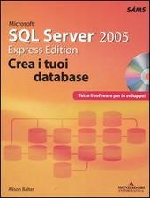 Microsoft SQL Server 2005. Express edition. Crea i tuoi database. Con CD-ROM