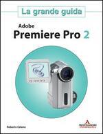 Adobe Premiere Pro 2. La grande guida