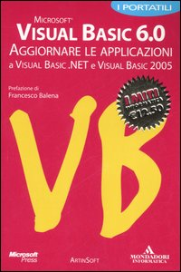 Libro Visual Basic 6.0. Aggiornare le applicazioni a Visula Basic.NET e Visual Basic 2005