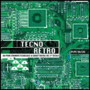 Foto Cover di Tecno retro. Dai primi strumenti tecnologici ai gadget digitali del 21° secolo, Libro di Pepe Tozzo, edito da Mondadori Informatica