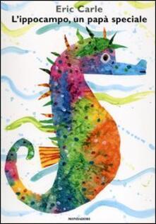 L' ippocampo, un papà speciale. Ediz. illustrata - Eric Carle - copertina