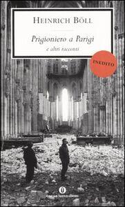 Foto Cover di Prigioniero a Parigi e altri racconti, Libro di Heinrich Böll, edito da Mondadori