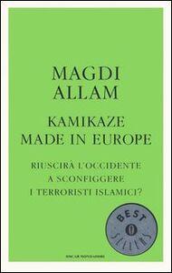 Foto Cover di Kamikaze made in Europe. Riuscirà l'Occidente a sconfiggere i terroristi islamici?, Libro di Magdi C. Allam, edito da Mondadori