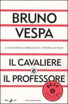 Il cavaliere e il professore. La scommessa di Berlusconi. Il ritorno di Prodi.pdf
