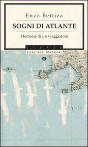 Libro Sogni di Atlante. Memorie di un viaggiatore Enzo Bettiza