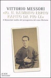 Libro «Io, il bambino ebreo rapito da Pio IX». Il memoriale inedito del protagonista del «caso Mortara» Vittorio Messori