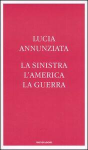 Libro La sinistra, l'America, la guerra Lucia Annunziata