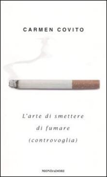 L' arte di smettere di fumare (controvoglia) - Carmen Covito - copertina