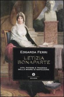 Letizia Bonaparte Vita Potere E Tragedia Della Madre Di Napoleone Edgarda Ferri Libro Mondadori Oscar Storia Ibs