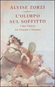 Foto Cover di L' Olimpo sul soffitto. I due Tiepolo tra Venezia e l'Europa, Libro di Alvise Zorzi, edito da Mondadori